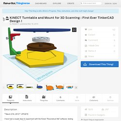 KINECT Turntable and Mount for 3D Scanning : First Ever TinkerCAD Design ! by Welle417