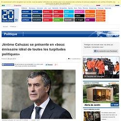 Jérôme Cahuzac se présente en «bouc émissaire idéal de toutes les turpitudes politiques»