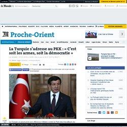La Turquie s'adresse au PKK : «C'est soit les armes, soit la démocratie»