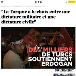 """""""La Turquie a le choix entre une dictature militaire et une dictature civile"""""""