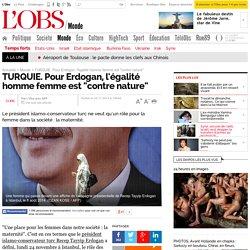 """TURQUIE. Pour Erdogan, l'égalité homme femme est """"contre nature"""" - L'Obs"""