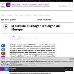 Ecouter le podcast - France culture - La Turquie d'Erdogan s'éloigne de l'Europe