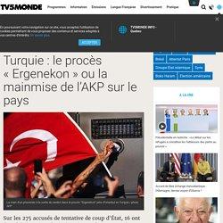 Turquie: le procès «Ergenekon» ou la mainmise de l'AKP sur le pays