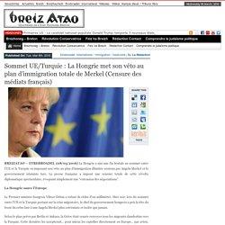 Sommet UE/Turquie : La Hongrie met son véto au plan d'immigration totale de Merkel (Censure des médiats français)