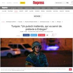 "Turquie: ""Un putsch inattendu, qui va servir de prétexte à Erdogan"""