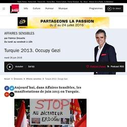 Turquie 2013. Occupy Gezi du 28 juin 2016 - France Inter