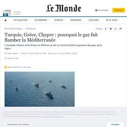 Turquie, Grèce, Chypre: pourquoi le gaz fait flamber la Méditerranée