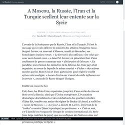 A Moscou, la Russie, l'Iran et la Turquie scellent leur entente sur la Syrie