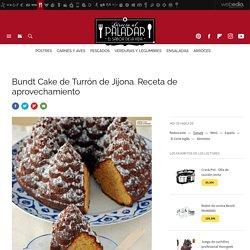 Bundt Cake de turrón de Jijona. Receta de postre fácil y sencilla