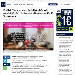 Poliisi: Turvapaikanhakijat eivät ole merkittävästi lisänneet rikosten määrää Suomessa - Turvapaikanhakijat