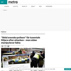 """""""Stöd svenska polisen"""" får tusentals följare efter attacken – men sidan manipulerar fakta"""