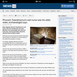 Pharaoh Tutankhamun's wet nurse was his older sister, archaeologist says
