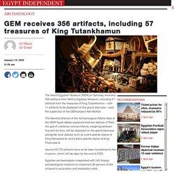GEM receives 356 artifacts, including 57 treasures of King Tutankhamun - Egypt Independent