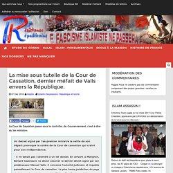 La mise sous tutelle de la Cour de Cassation, dernier méfait de Valls envers la République.