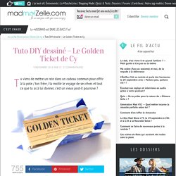 Tuto DIY dessiné - Le Golden Ticket de Cy
