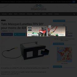 Tuto Masque/Lunettes FPV DIY pour moins de 40€ - Mon Drone