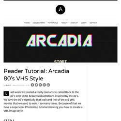 Arcadia 80's VHS Style