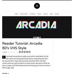 Arcadia 80's VHS Style