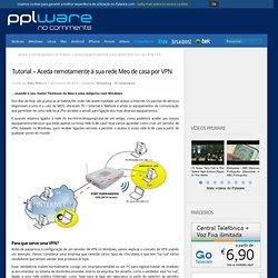 Tutorial – Aceda à sua rede Meo de casa por VPN