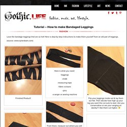 Tutorial - How to make Bandaged Leggings - Gothic Life