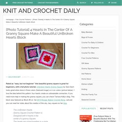 [Photo Tutorial] 4 Hearts In The Center Of A Granny Square Make A Beautiful UnBroken Hearts Block - Knit And Crochet Daily