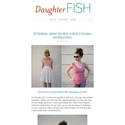 TUTORIAL: HOW TO SEW A BUILT-IN BRA (WITH CUPS!) : Daughter Fish