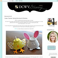 DCWV Diary: Video Tutorial: Spring Bunnies & Chickies