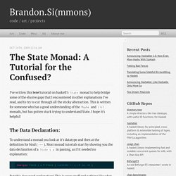 The State Monad: A Tutorial for the Confused? - Brandon.Si(mmons)