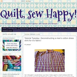 Tutorial Tuesday: Deconstructing a man's cotton dress shirt for it's fabric!