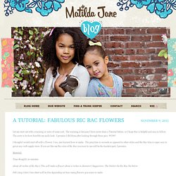 A Tutorial: Fabulous Ric Rac Flowers & Matilda Jane Clothing Rocks - StumbleUpon