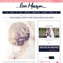 ...love Maegan : Fashion, DIY, Home, Lifestyle: Pretty Side French Braid low Updo Hair Tutorial ~ Los Angeles