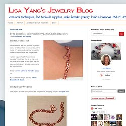 Lisa Yang's Jewelry Blog: Free Tutorial: Wire Infinity Link Chain Bracelet