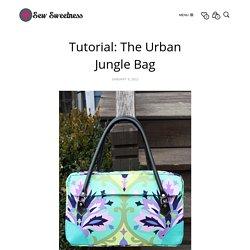 Tutorial: The Urban Jungle Bag - Sew Sweetness