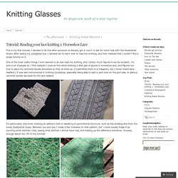 Tutorial: Reading your lace knitting 1: Horseshoe Lace
