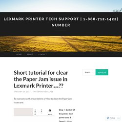 Short tutorial for clear the Paper Jam issue in Lexmark Printer…??