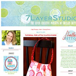 Tutorial for Little Clutch Purse - 7 Layer Studio