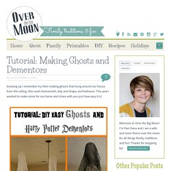 Over The Big Moon Tutorial: Making Ghosts and Dementors