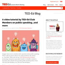 A video tutorial by TED-Ed Club Members on public speaking…and more