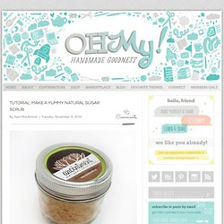 tutorial: make a yummy natural sugar scrub | oh my! handmade goodness