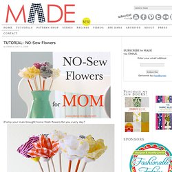 MADE: TUTORIAL: NO-Sew Flowers