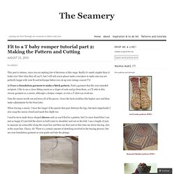 Fit to a T baby romper tutorial part 2: Making the Pattern and Cutting « The Seamery