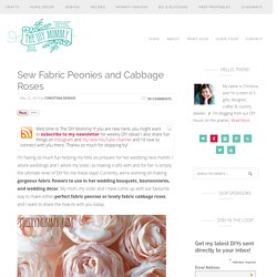 A free tutorial and pattern for how to make fabric peonies and roses