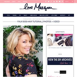 ...love Maegan: * Faux Bob Hair Tutorial * Fashion+Home+Lifestyle