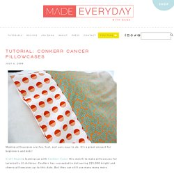 TUTORIAL: ConKerr Cancer PILLOWCASES – MADE EVERYDAY