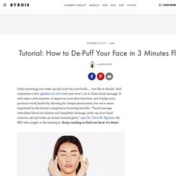 Tutorial: How to De-Puff Your Face in 3 Minutes Flat