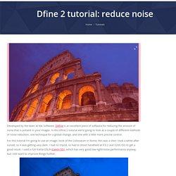 Dfine 2 tutorial: reduce noise