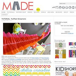 MADE: TUTORIAL: Color My Summer and Cinco De Mayo--Ruffled Streamers - StumbleUpon