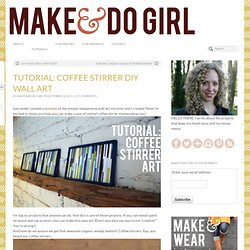 TUTORIAL: Coffee Stirrer DIY Wall Art - makeanddogirl.com - StumbleUpon