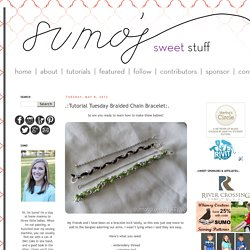 Sumo's Sweet Stuff: .:Tutorial Tuesday–Braided Chain Bracelet:.