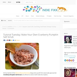 Indie Fixx / Tutorial Tuesday: Make Your Own Cranberry Pumpkin Salt Scrub